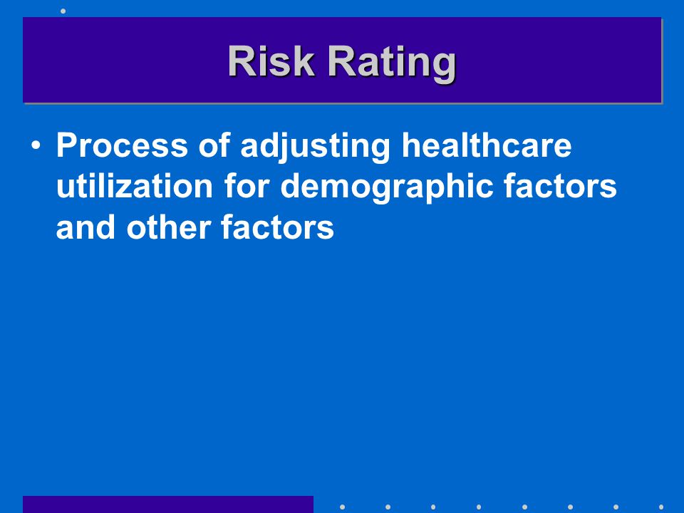 Risk Rating Process of adjusting healthcare utilization for demographic factors and other factors