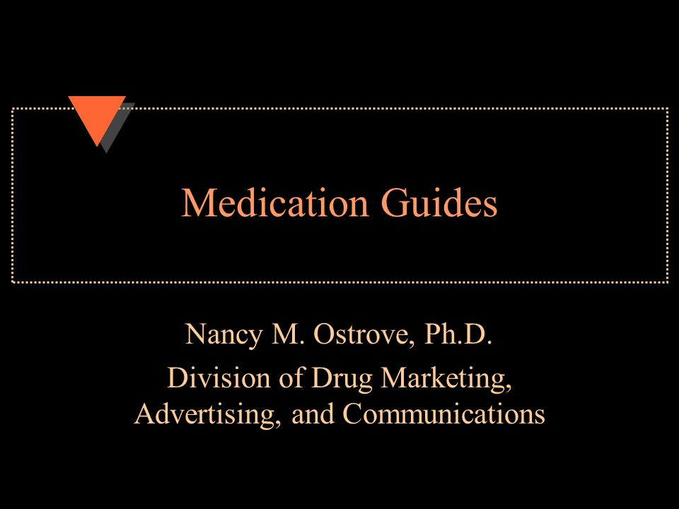 Medication Guides Nancy M. Ostrove, Ph.D.