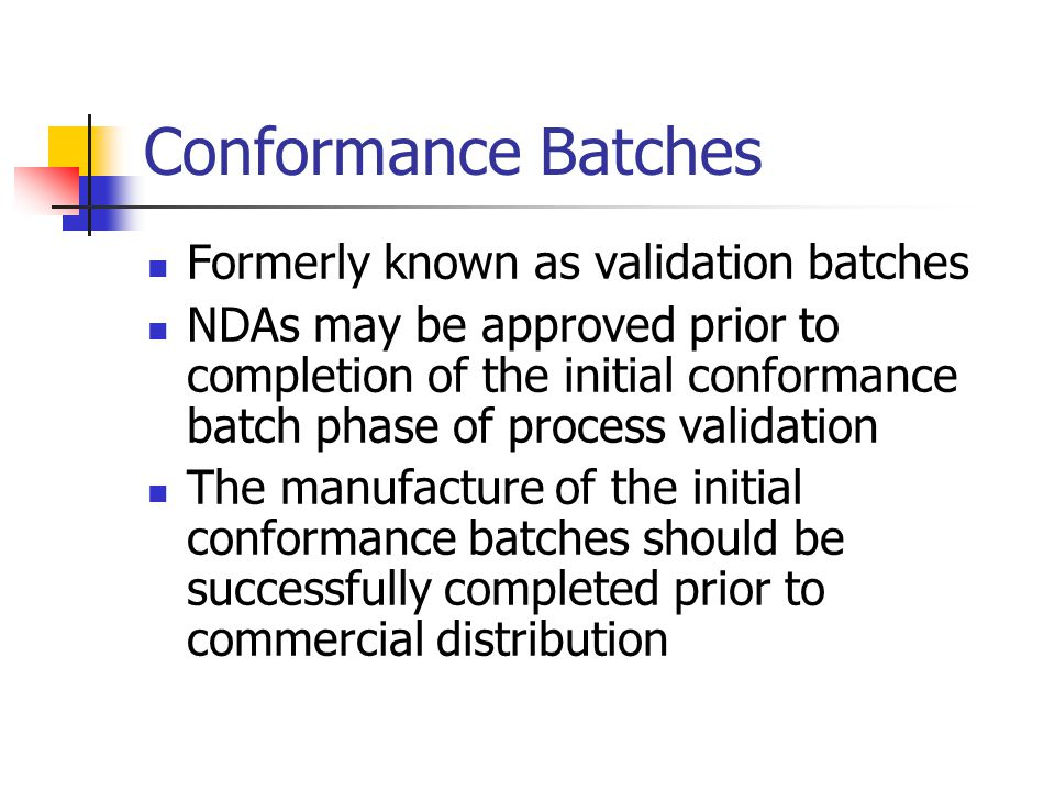 Conformance Batches Formerly known as validation batches NDAs may be approved prior to completion of the initial conformance batch phase of process va