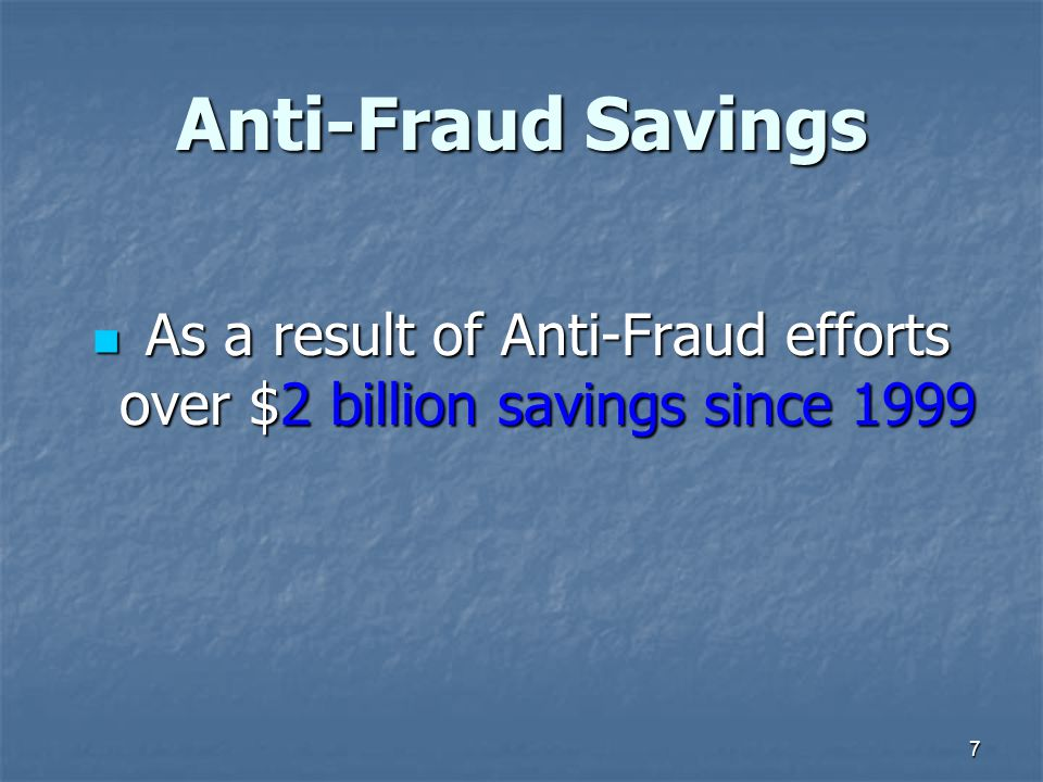 7 Anti-Fraud Savings As a result of Anti-Fraud efforts over $2 billion savings since 1999 As a result of Anti-Fraud efforts over $2 billion savings since 1999