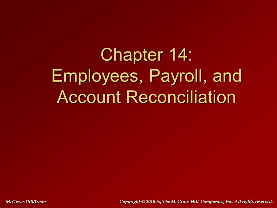 Employees, Payroll, and Account Reconciliation Employees and employers are required to pay local, state, and federal payroll taxes.
