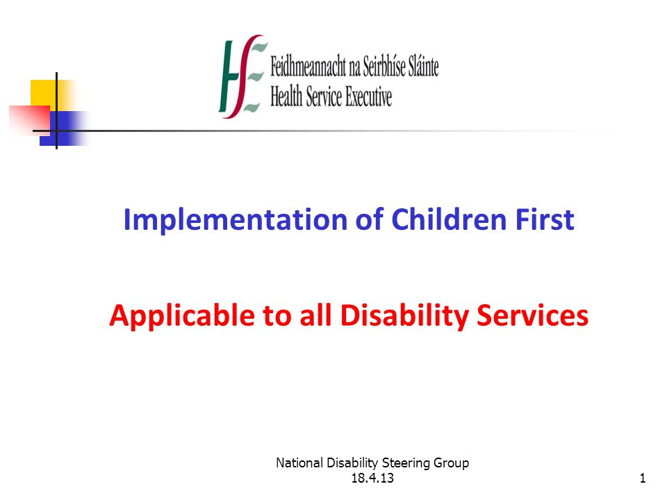 National Disability Steering Group 18.4.131 Implementation of Children First Applicable to all Disability Services