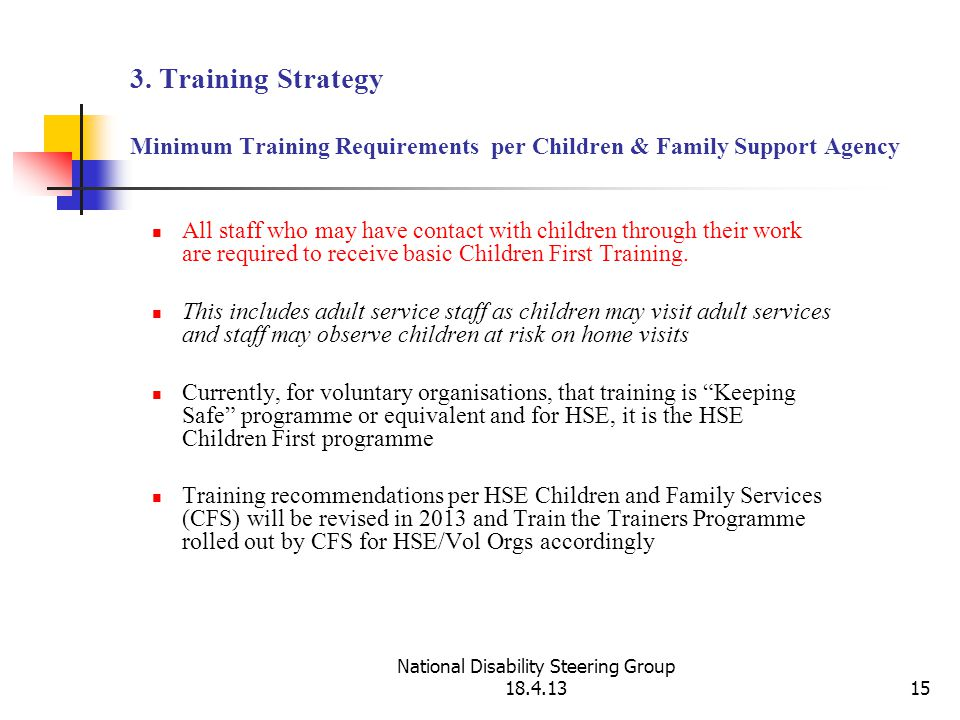 National Disability Steering Group 18.4.1315 3. Training Strategy Minimum Training Requirements per Children & Family Support Agency All staff who may