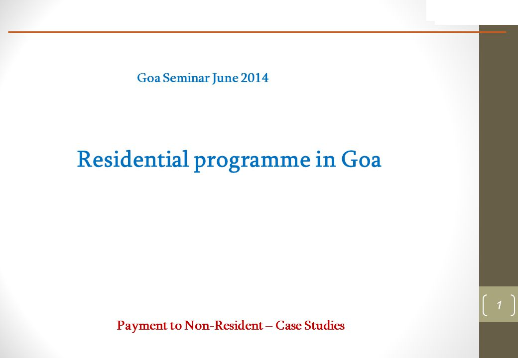 1 Residential programme in Goa Goa Seminar June 2014 Payment to Non-Resident – Case Studies