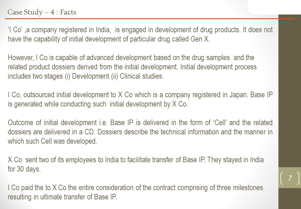 7 Case Study – 4 : Facts 'I Co',a company registered in India, is engaged in development of drug products.
