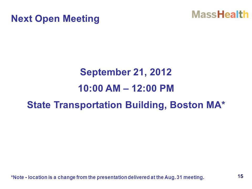 15 September 21, 2012 10:00 AM – 12:00 PM State Transportation Building, Boston MA* Next Open Meeting *Note - location is a change from the presentation delivered at the Aug.