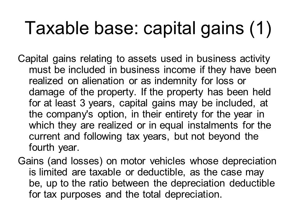 Taxable base: capital gains (1) Capital gains relating to assets used in business activity must be included in business income if they have been realized on alienation or as indemnity for loss or damage of the property.