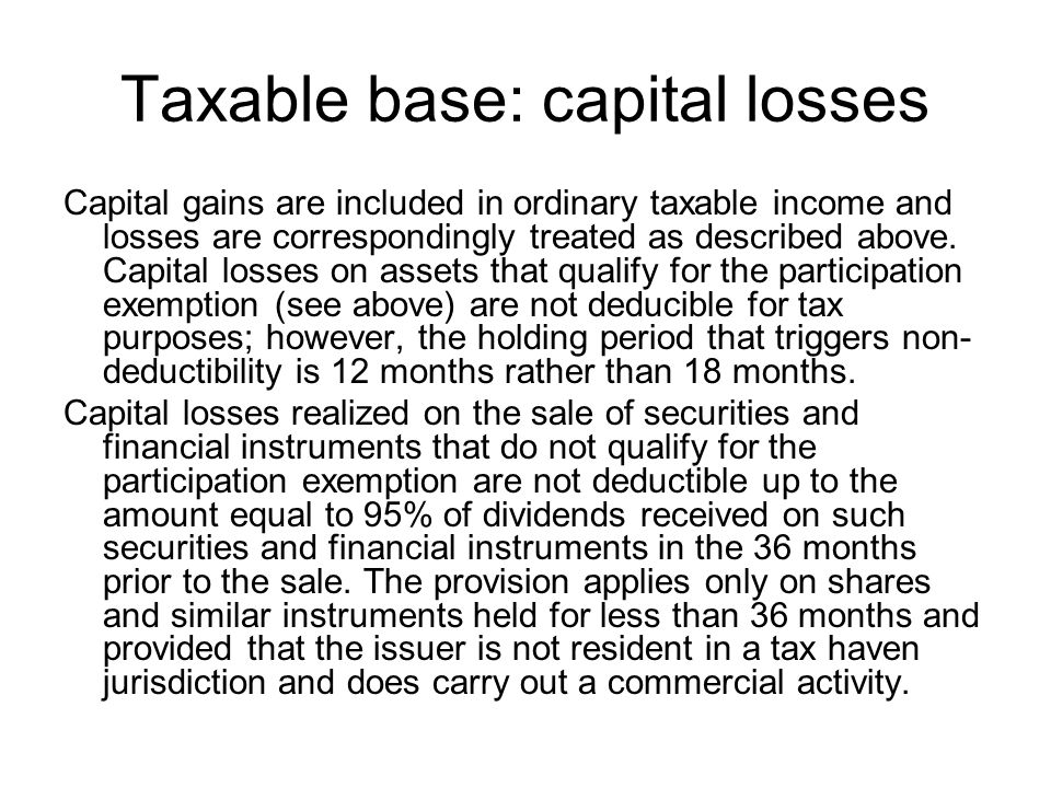 Taxable base: capital losses Capital gains are included in ordinary taxable income and losses are correspondingly treated as described above.