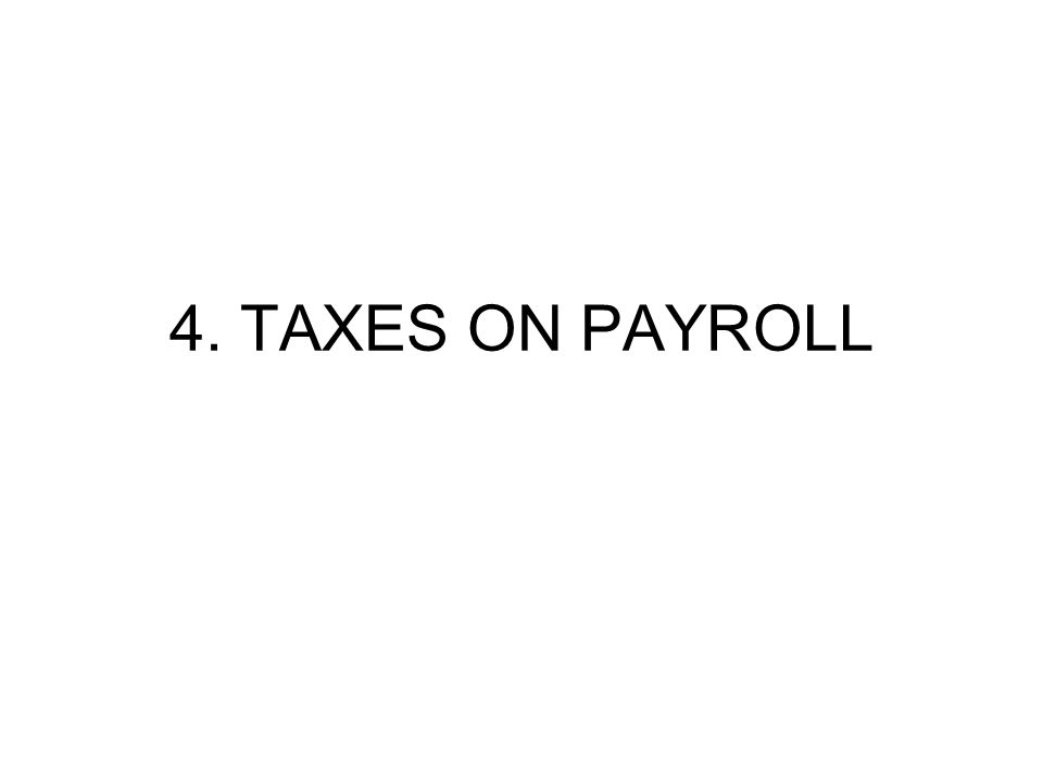 4. TAXES ON PAYROLL