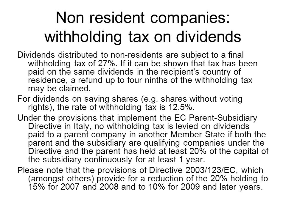 Non resident companies: withholding tax on dividends Dividends distributed to non-residents are subject to a final withholding tax of 27%.