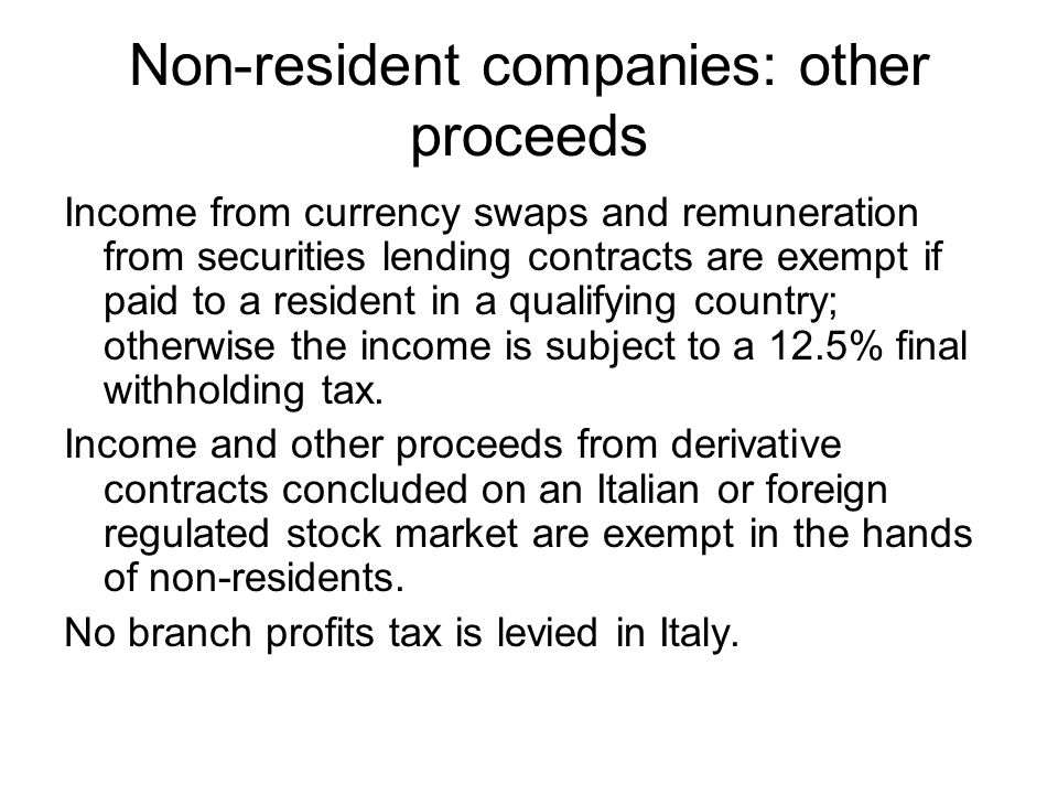 Non-resident companies: other proceeds Income from currency swaps and remuneration from securities lending contracts are exempt if paid to a resident in a qualifying country; otherwise the income is subject to a 12.5% final withholding tax.