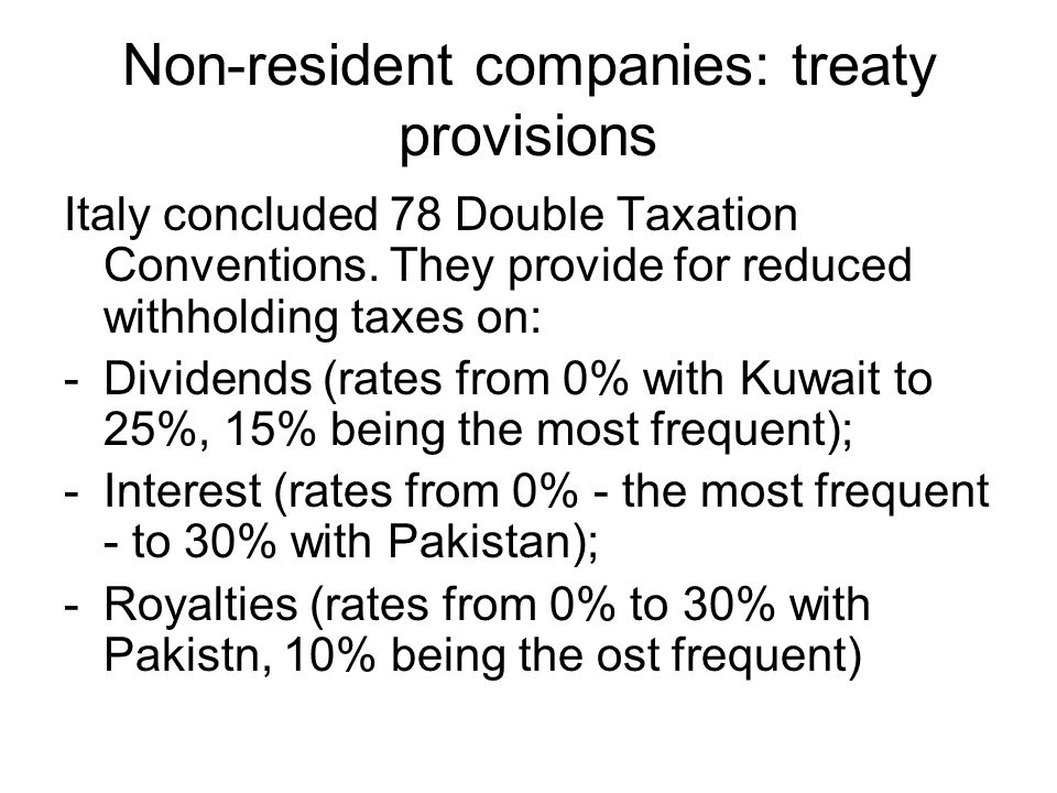Non-resident companies: treaty provisions Italy concluded 78 Double Taxation Conventions.