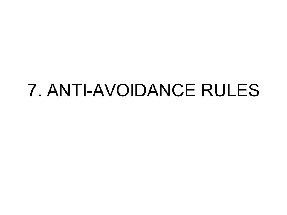 7. ANTI-AVOIDANCE RULES