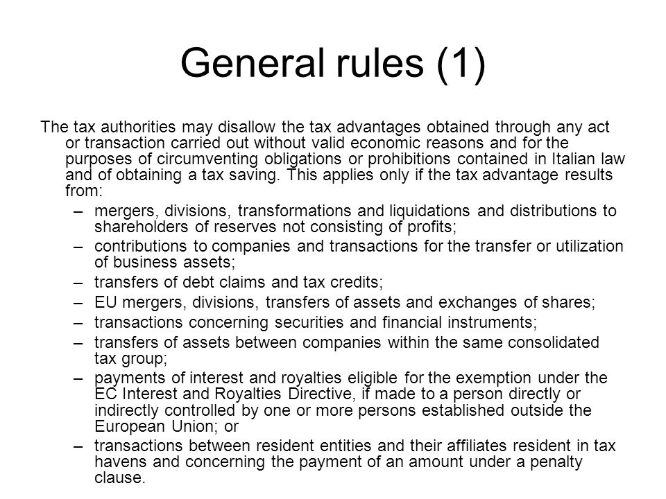 General rules (1) The tax authorities may disallow the tax advantages obtained through any act or transaction carried out without valid economic reasons and for the purposes of circumventing obligations or prohibitions contained in Italian law and of obtaining a tax saving.