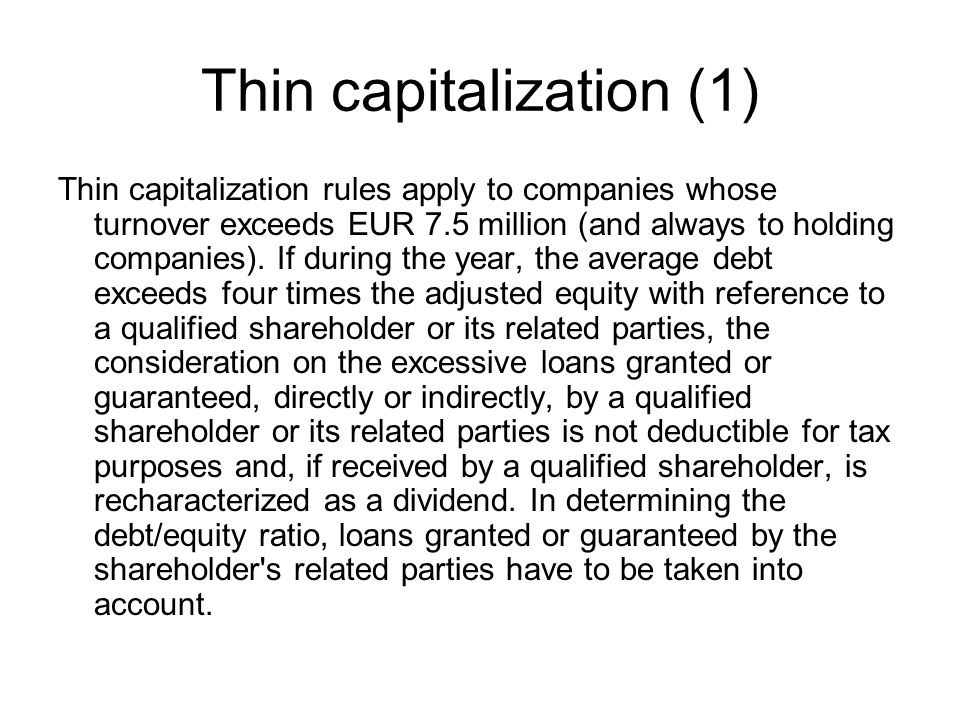 Thin capitalization (1) Thin capitalization rules apply to companies whose turnover exceeds EUR 7.5 million (and always to holding companies).
