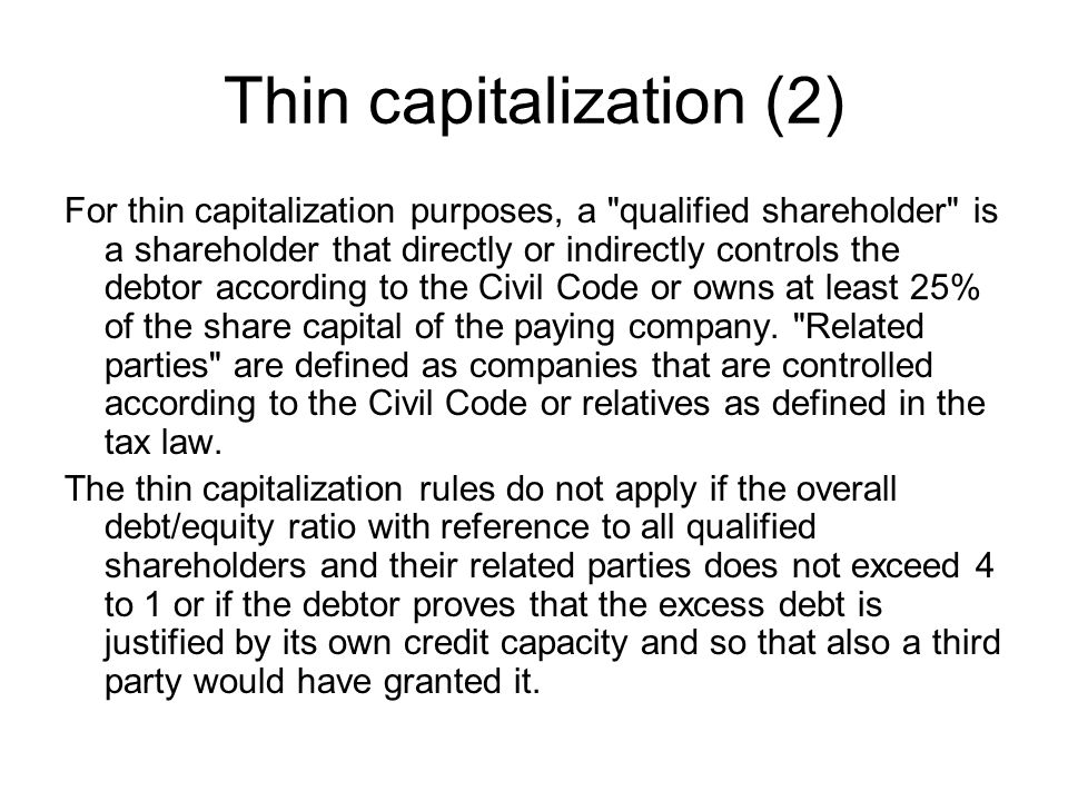 Thin capitalization (2) For thin capitalization purposes, a qualified shareholder is a shareholder that directly or indirectly controls the debtor according to the Civil Code or owns at least 25% of the share capital of the paying company.