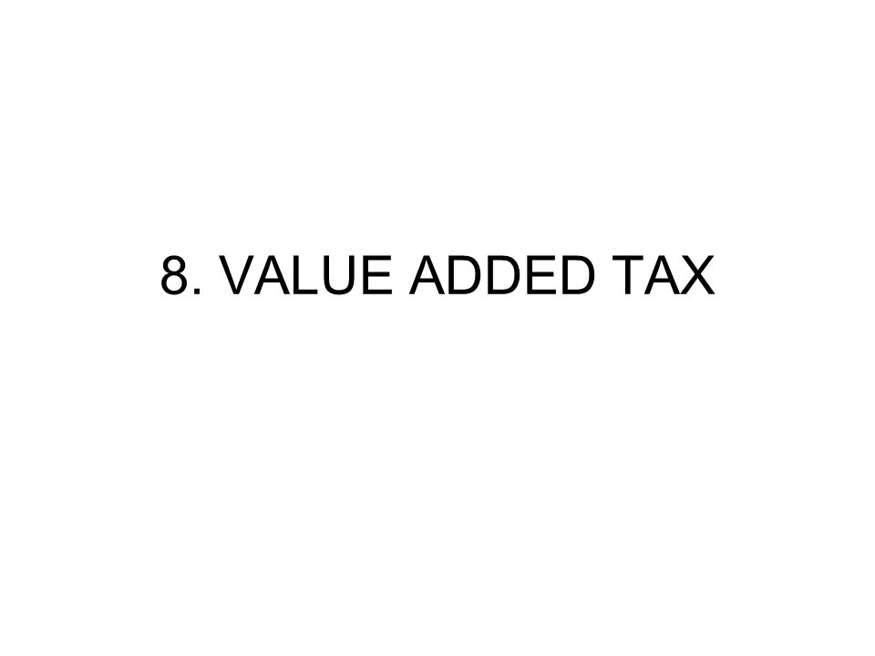 8. VALUE ADDED TAX
