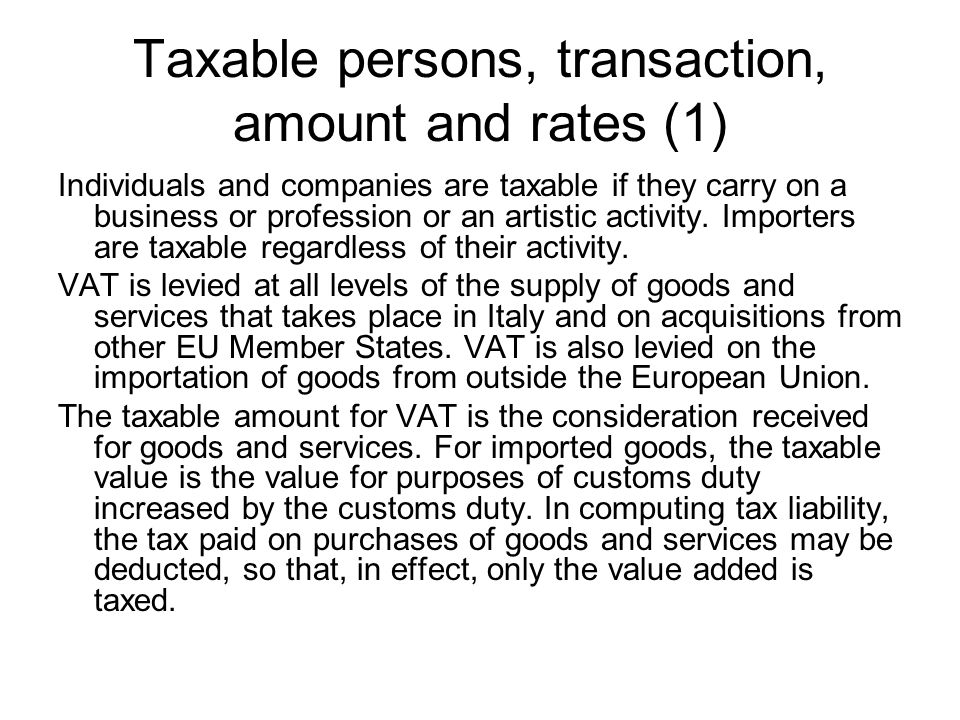 Taxable persons, transaction, amount and rates (1) Individuals and companies are taxable if they carry on a business or profession or an artistic activity.