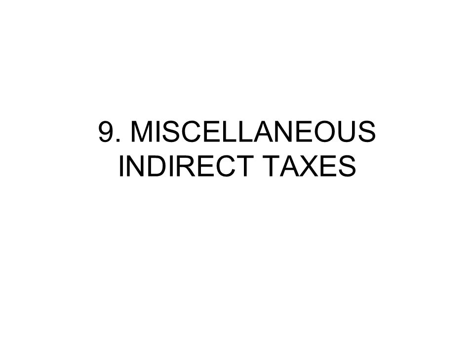 9. MISCELLANEOUS INDIRECT TAXES