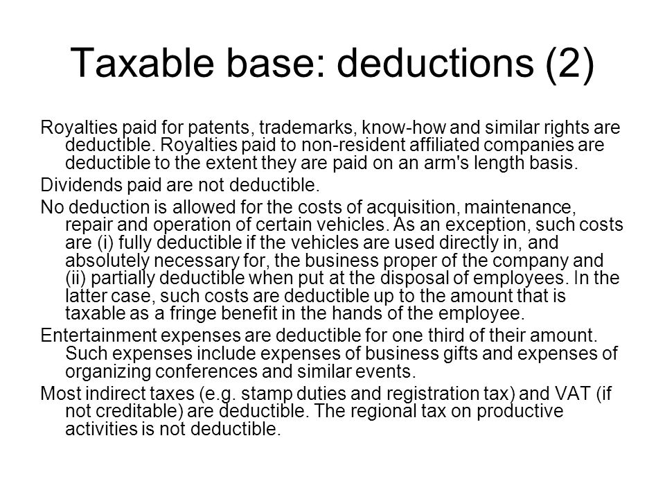 Taxable base: deductions (2) Royalties paid for patents, trademarks, know-how and similar rights are deductible.