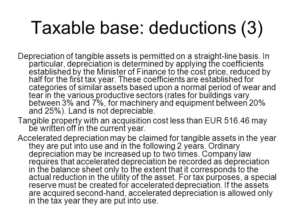 Taxable base: deductions (3) Depreciation of tangible assets is permitted on a straight-line basis.