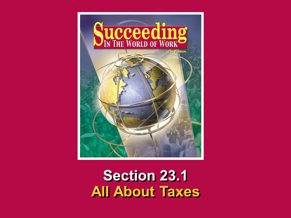 Chapter 23 Taxes and Social SecuritySucceeding in the the World of Work 23.1 All About Taxes SECTION OPENER / CLOSER INSERT BOOK COVER ART Section 23.1 All About Taxes