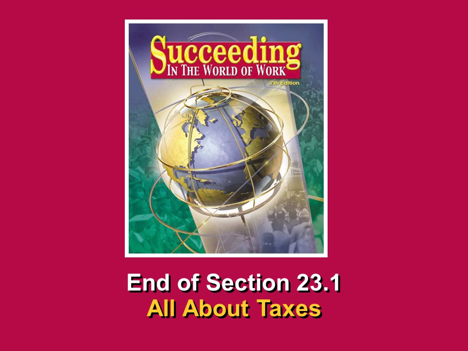 Chapter 23 Taxes and Social SecuritySucceeding in the the World of Work 23.1 All About Taxes SECTION OPENER / CLOSER INSERT BOOK COVER ART End of Section 23.1 All About Taxes