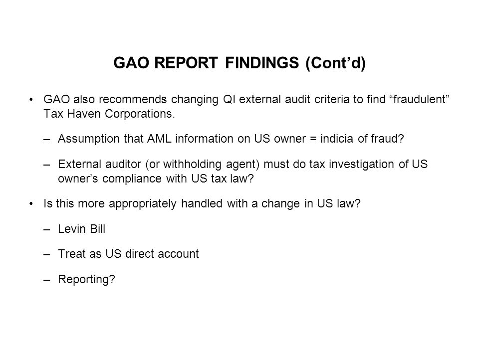 """GAO REPORT FINDINGS (Cont'd) GAO also recommends changing QI external audit criteria to find """"fraudulent"""" Tax Haven Corporations. –Assumption that AML"""