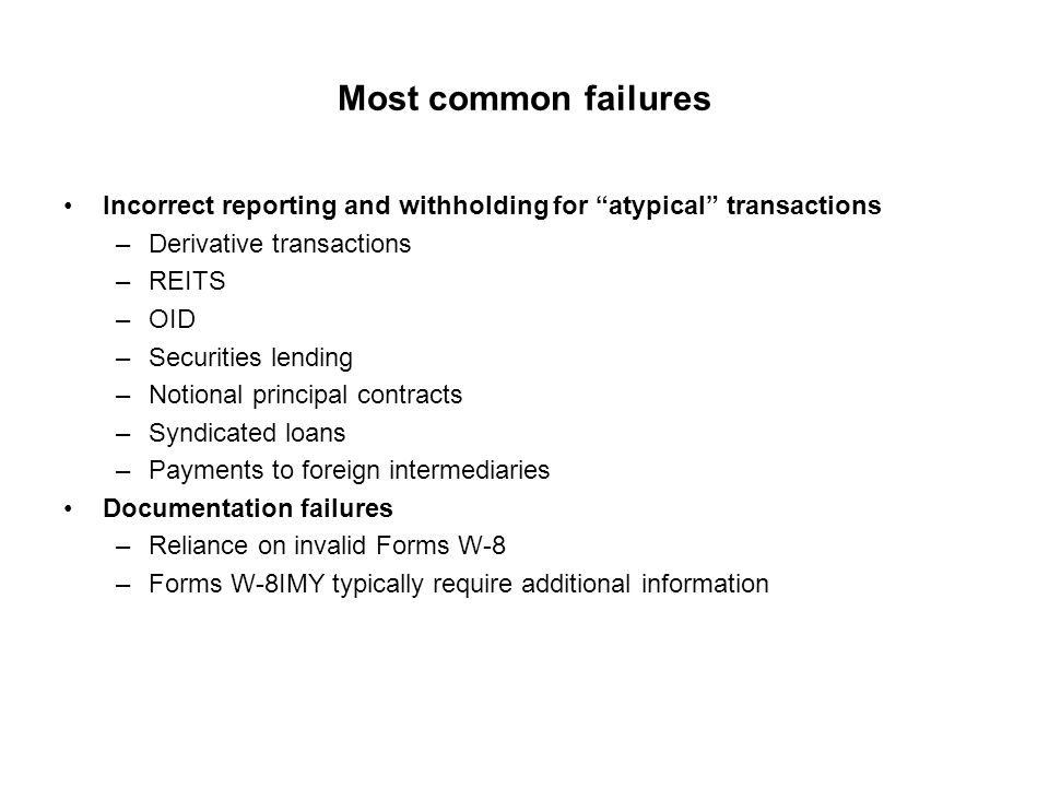 """Most common failures Incorrect reporting and withholding for """"atypical"""" transactions –Derivative transactions –REITS –OID –Securities lending –Notiona"""