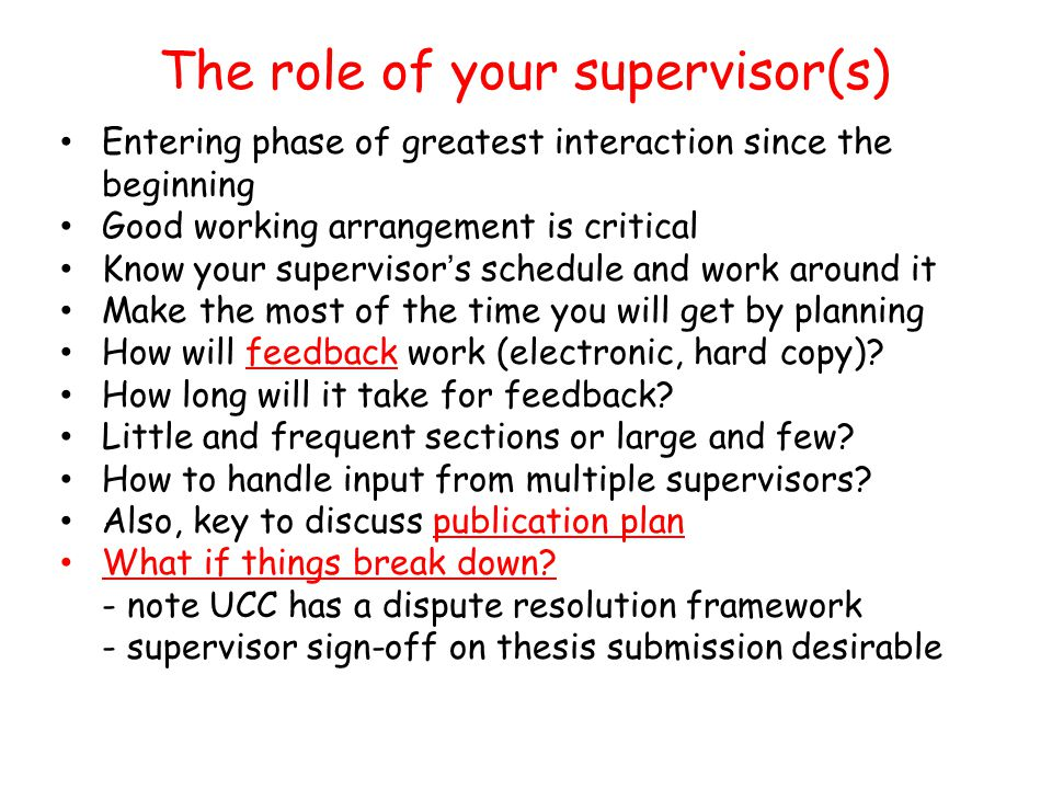 The role of your supervisor(s) Entering phase of greatest interaction since the beginning Good working arrangement is critical Know your supervisor's