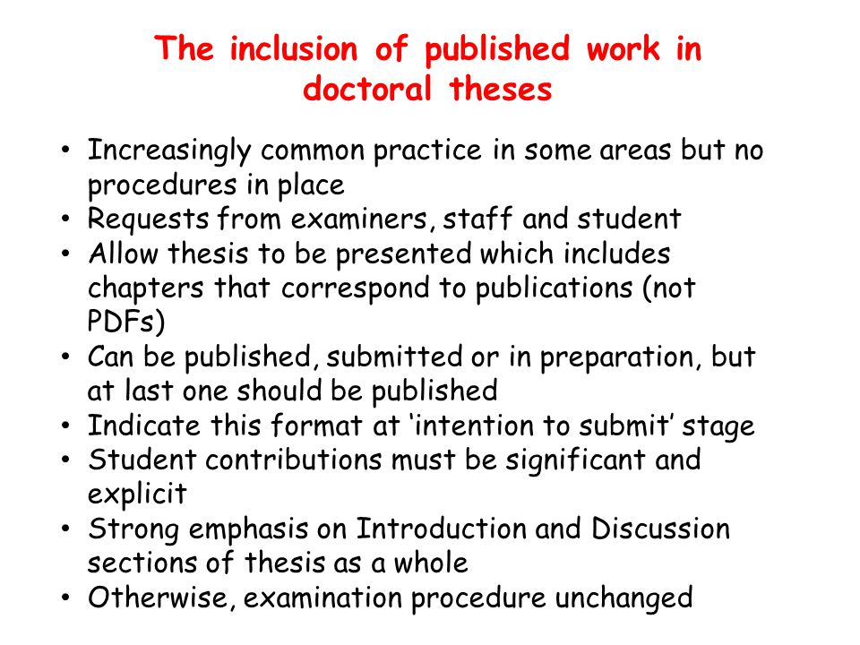 The inclusion of published work in doctoral theses Increasingly common practice in some areas but no procedures in place Requests from examiners, staf