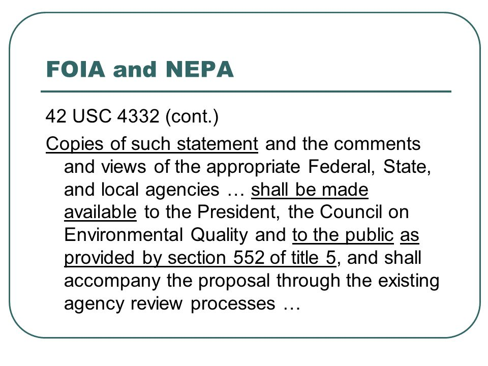FOIA and NEPA 42 USC 4332 (cont.) Copies of such statement and the comments and views of the appropriate Federal, State, and local agencies … shall be