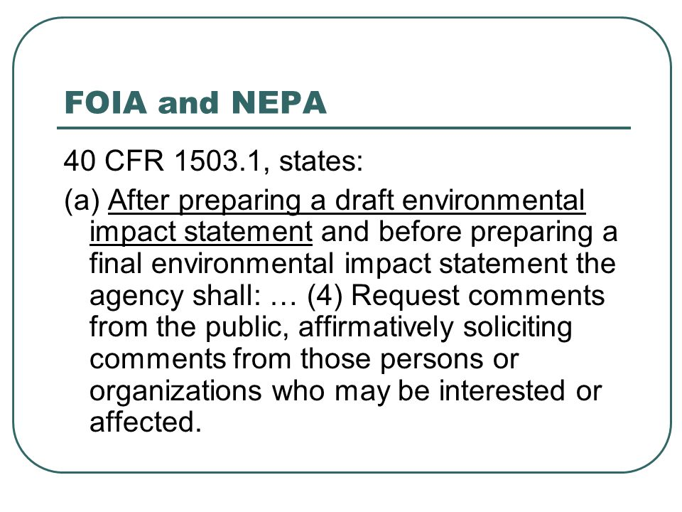 FOIA and NEPA 40 CFR 1503.1, states: (a) After preparing a draft environmental impact statement and before preparing a final environmental impact stat