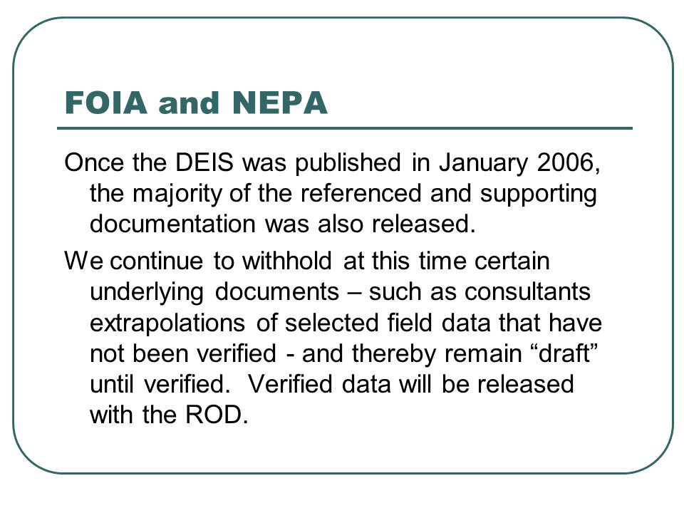 FOIA and NEPA Once the DEIS was published in January 2006, the majority of the referenced and supporting documentation was also released. We continue