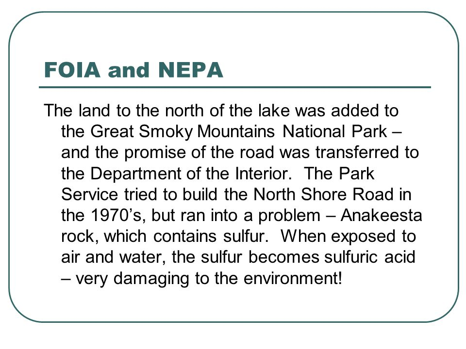 FOIA and NEPA The land to the north of the lake was added to the Great Smoky Mountains National Park – and the promise of the road was transferred to