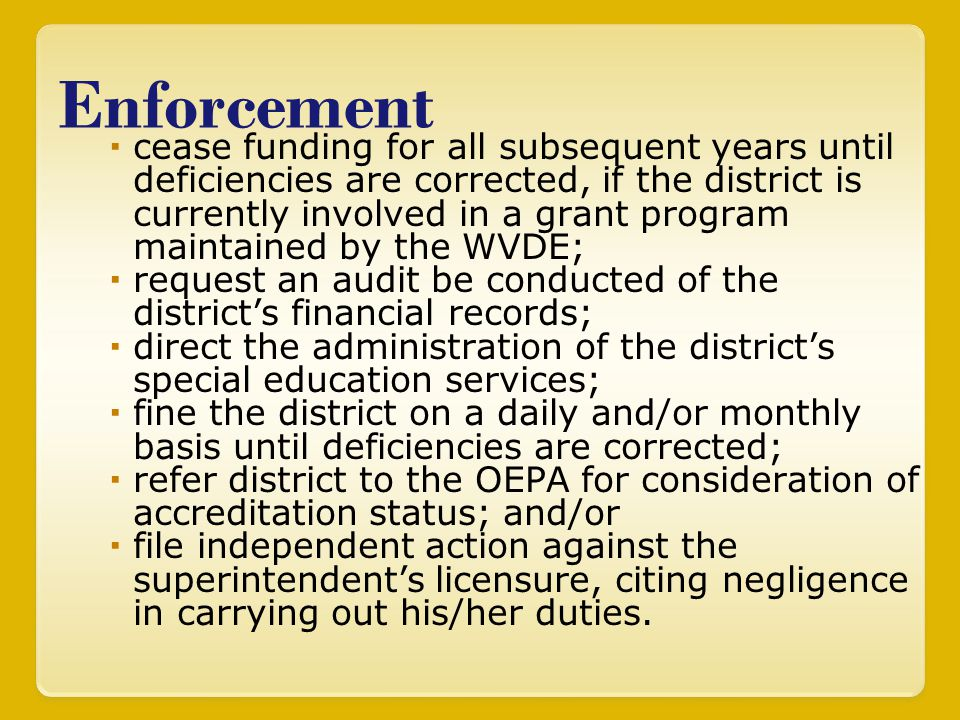 Enforcement  cease funding for all subsequent years until deficiencies are corrected, if the district is currently involved in a grant program mainta