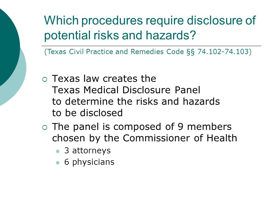 Texas Medical Disclosure Panel Lists (Texas Administrative Code Chapter 601) The Medical Disclosure Panel prepares lists of medical treatments and surgical procedures that do and do not require disclosure, the degree of disclosure, and the form of disclosure.