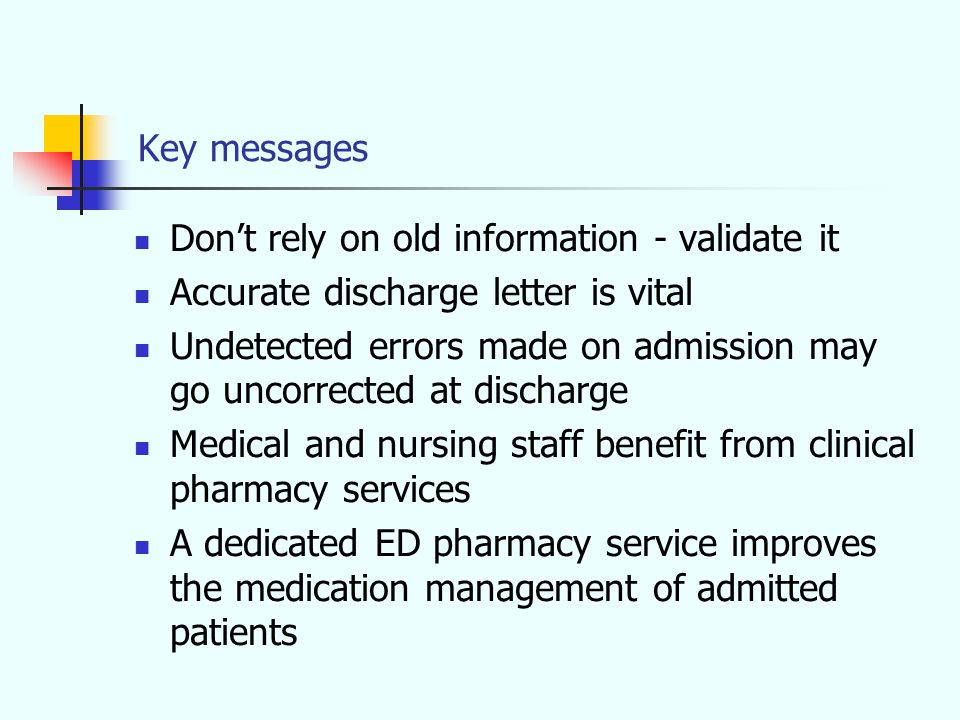 Key messages Don't rely on old information - validate it Accurate discharge letter is vital Undetected errors made on admission may go uncorrected at
