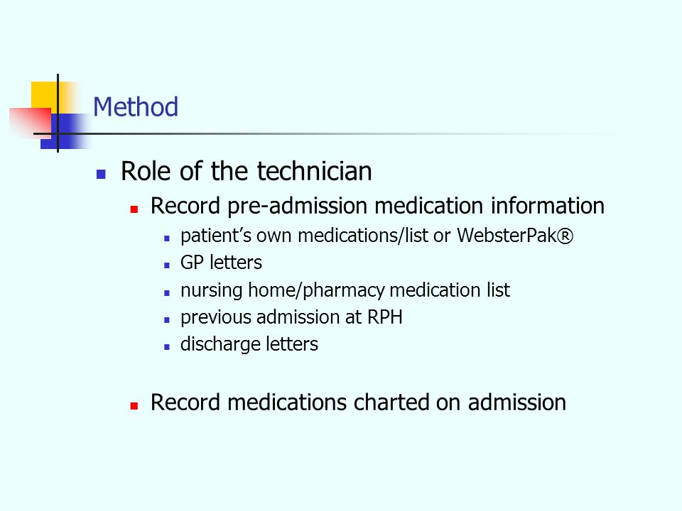 Method Role of the pharmacist Validate history with at least two sources Reconcile pre-admission medication history with charted medications Classify discrepancy as; intentional (deliberate changes) eg.