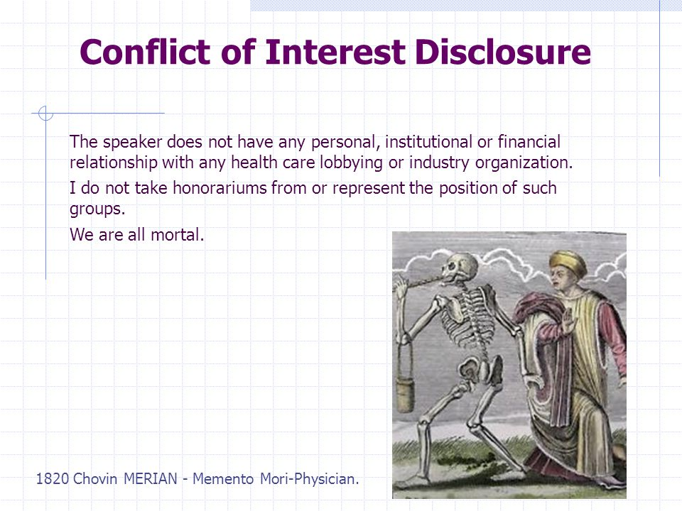 Conflict of Interest Disclosure The speaker does not have any personal, institutional or financial relationship with any health care lobbying or indus