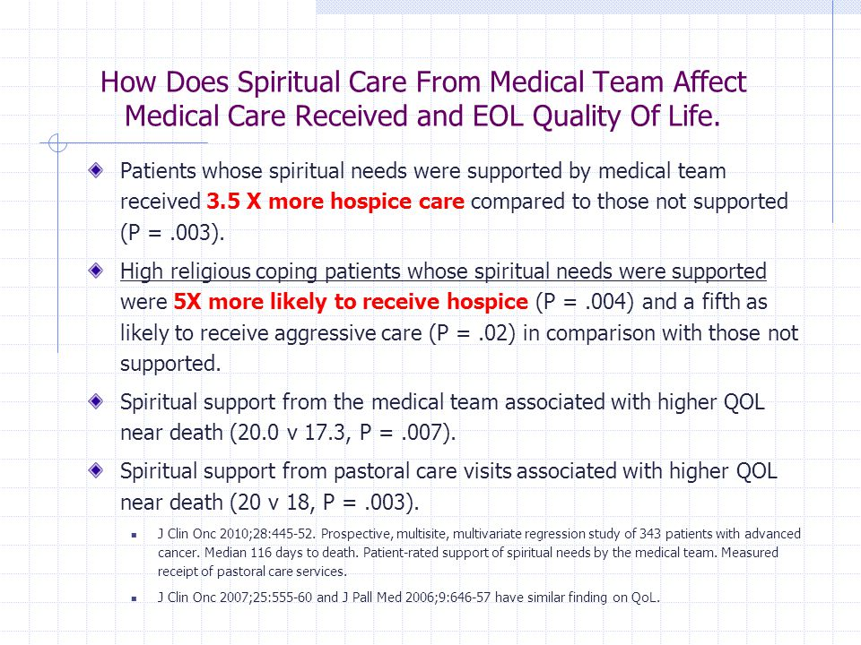How Does Spiritual Care From Medical Team Affect Medical Care Received and EOL Quality Of Life. Patients whose spiritual needs were supported by medic