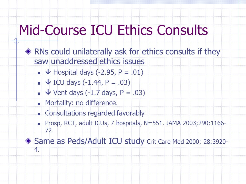 Mid-Course ICU Ethics Consults RNs could unilaterally ask for ethics consults if they saw unaddressed ethics issues  Hospital days (-2.95, P =.01) 