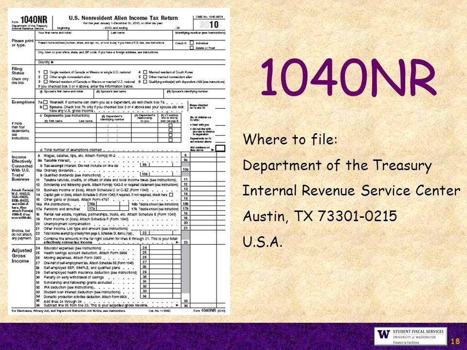 18 1040NR Where to file: Department of the Treasury Internal Revenue Service Center Austin, TX 73301-0215 U.S.A.