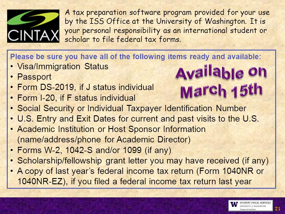 21 A tax preparation software program provided for your use by the ISS Office at the University of Washington.