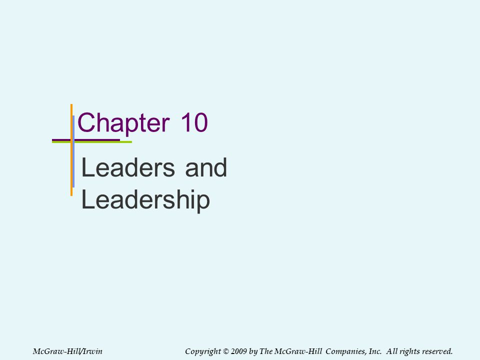 McGraw-Hill/Irwin Copyright © 2009 by The McGraw-Hill Companies, Inc. All rights reserved. Chapter 10 Leaders and Leadership