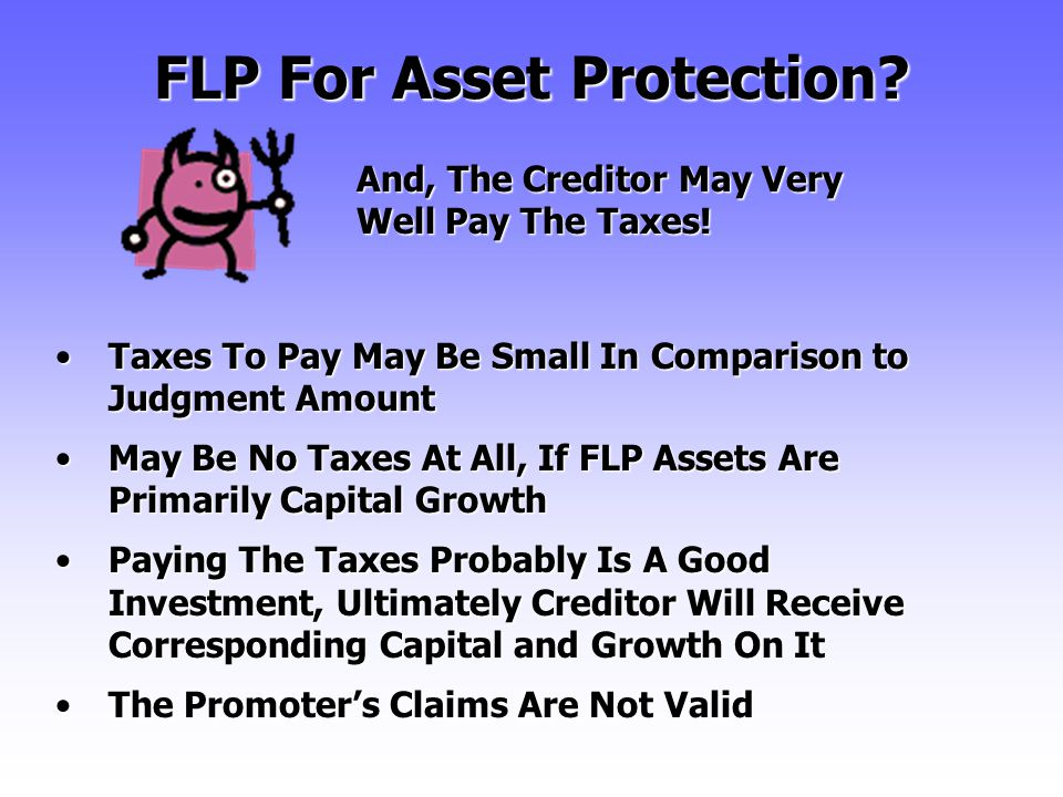 And, The Creditor May Very Well Pay The Taxes. FLP For Asset Protection.