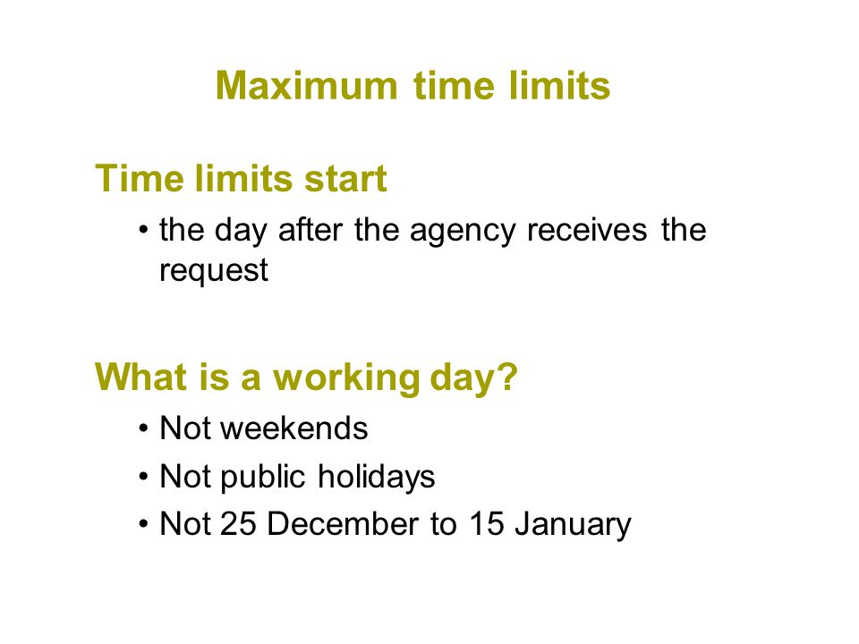 Maximum time limits Time limits start the day after the agency receives the request What is a working day.