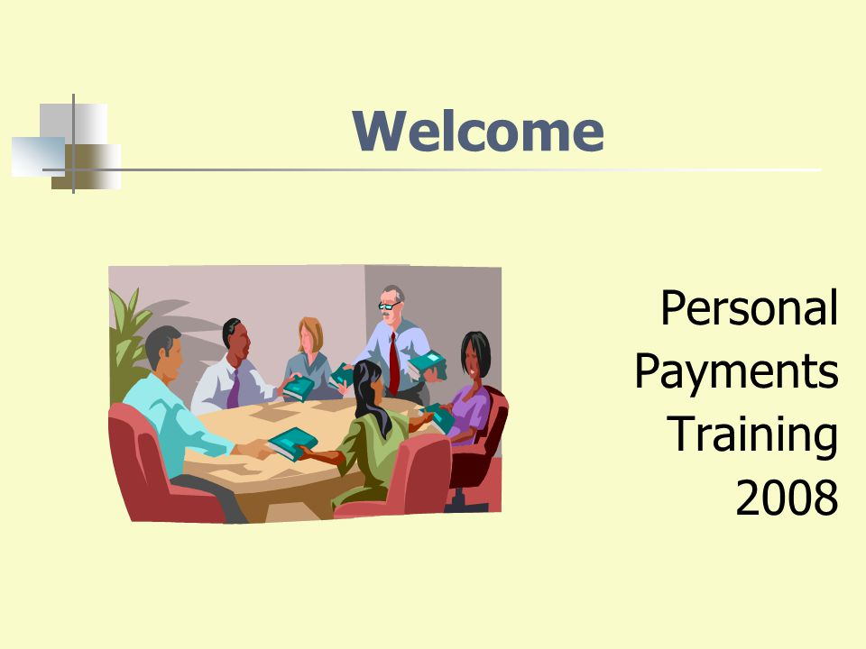 Welcome Personal Payments Training 2008