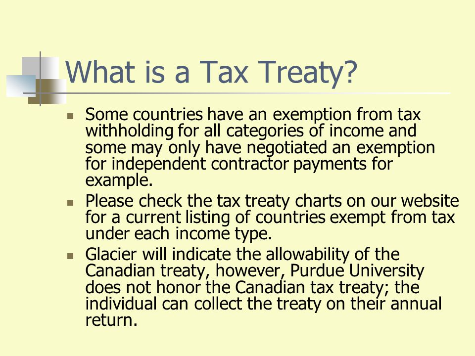 What is a Tax Treaty? Some countries have an exemption from tax withholding for all categories of income and some may only have negotiated an exemptio
