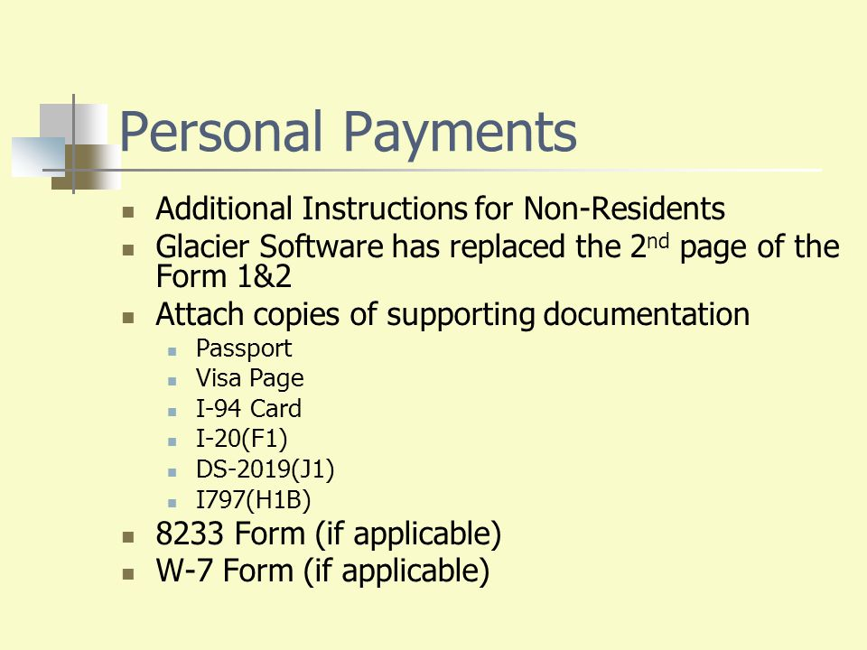 Personal Payments Additional Instructions for Non-Residents Glacier Software has replaced the 2 nd page of the Form 1&2 Attach copies of supporting do